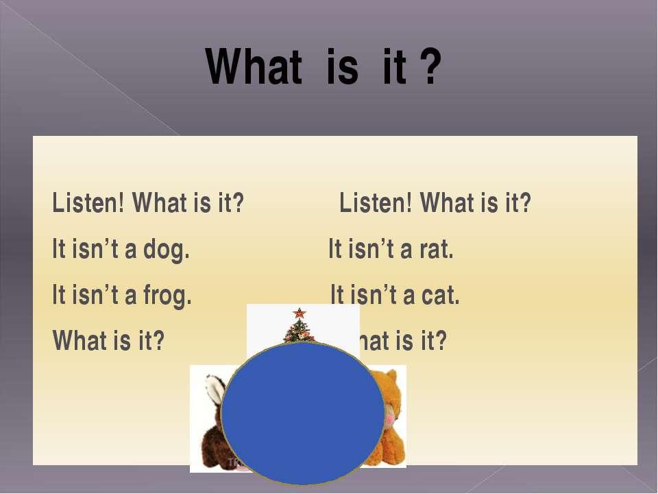 Listen! What is it? Listen! What is it? It isn't a dog. It isn't a rat. It is...