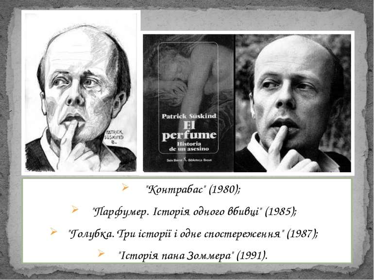 """""""Контрабас"""" (1980); """"Парфумер. Історія одного вбивці"""" (1985); """"Голубка. Три і..."""