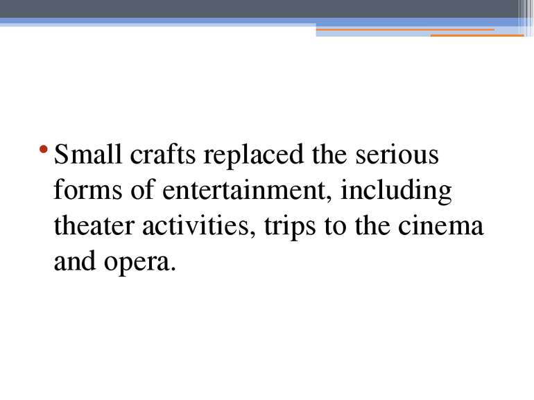 Small crafts replaced the serious forms of entertainment, including theater a...