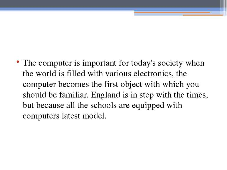 The computer is important for today's society when the world is filled with v...