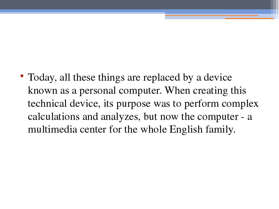 Today, all these things are replaced by a device known as a personal computer...