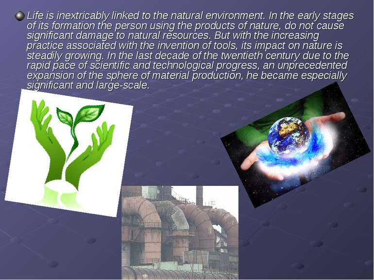 Life is inextricably linked to the natural environment. In the early stages o...