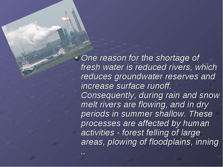 One reason for the shortage of fresh water is reduced rivers, which reduces g...