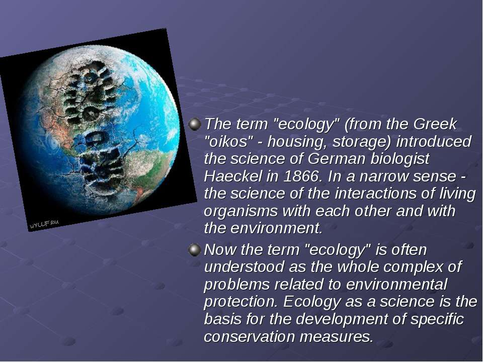 "The term ""ecology"" (from the Greek ""oikos"" - housing, storage) introduced the..."