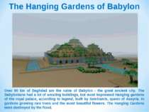 The Hanging Gardens of Babylon Over 90 km of Baghdad are the ruins of Babylon...