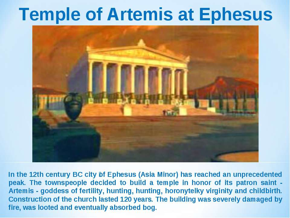 Temple of Artemis at Ephesus In the 12th century BC city of Ephesus (Asia Min...