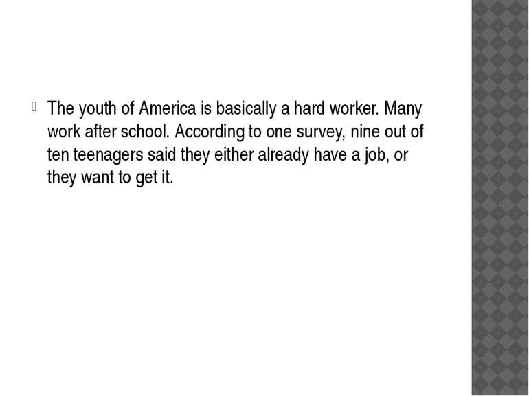 The youth of America is basically a hard worker. Many work after school. Acco...