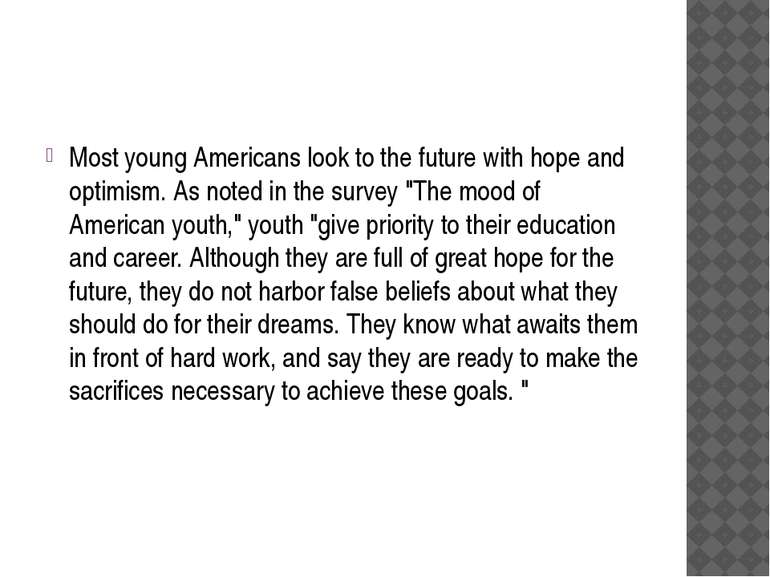 Most young Americans look to the future with hope and optimism. As noted in t...