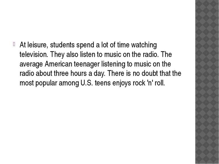 At leisure, students spend a lot of time watching television. They also liste...