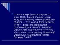 Степа н Андрі йович Банде ра (* 1 січня 1909, Старий Угринів, тепер Калуськог...