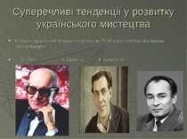 Суперечливі тенденції у розвитку українського мистецтва Розвиток українського...