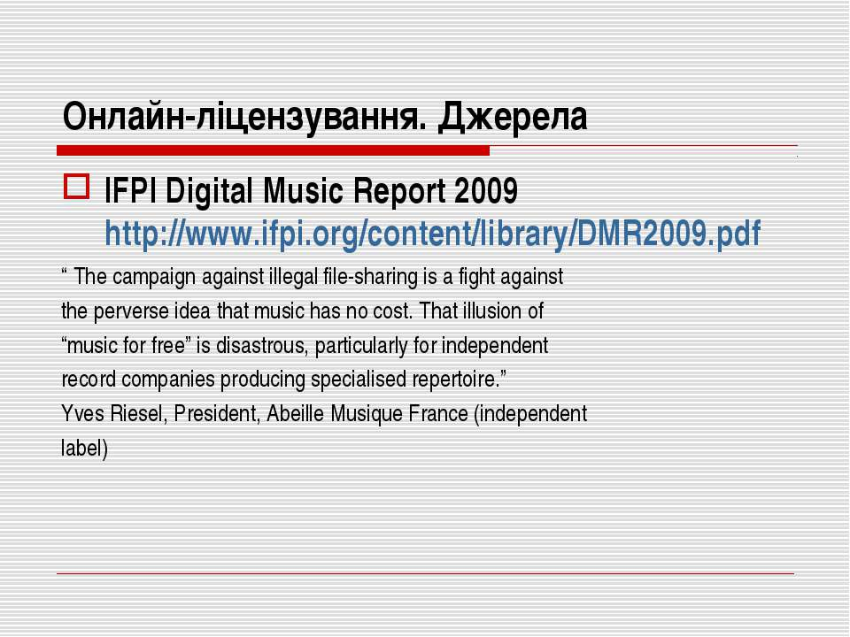 Онлайн-ліцензування. Джерела IFPI Digital Music Report 2009 http://www.ifpi.o...