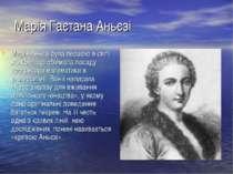 Марія Гаєтана Аньєзі Марія Аньєзі була першою в світі жінкою, що обіймала пос...