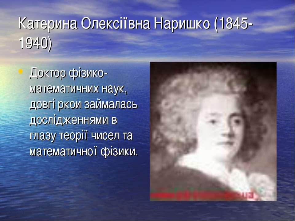 Катерина Олексіївна Наришко (1845- 1940) Доктор фізико- математичних наук, до...