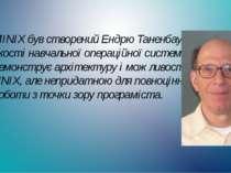 MINIX був створений Ендрю Таненбаум в якості навчальної операційної системи, ...