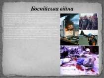 Офіційним початком війни вважається 6 квітня 1992 року, коли зазнала нападу с...
