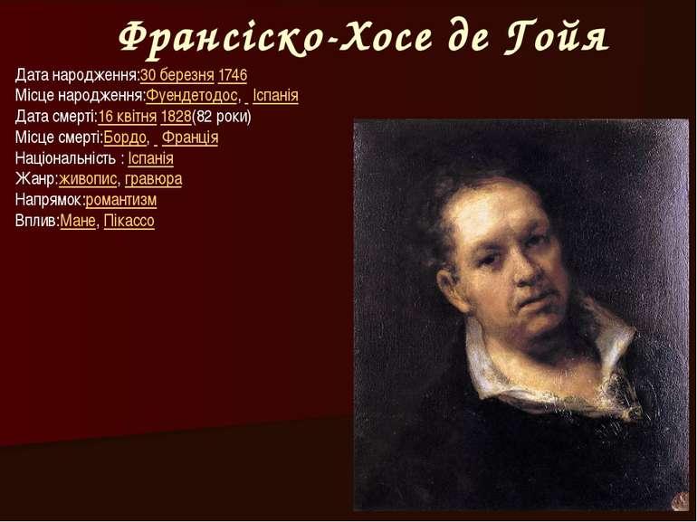 Франсіско-Хосе де Гойя Дата народження:30 березня1746 Місце народження:Фуенд...
