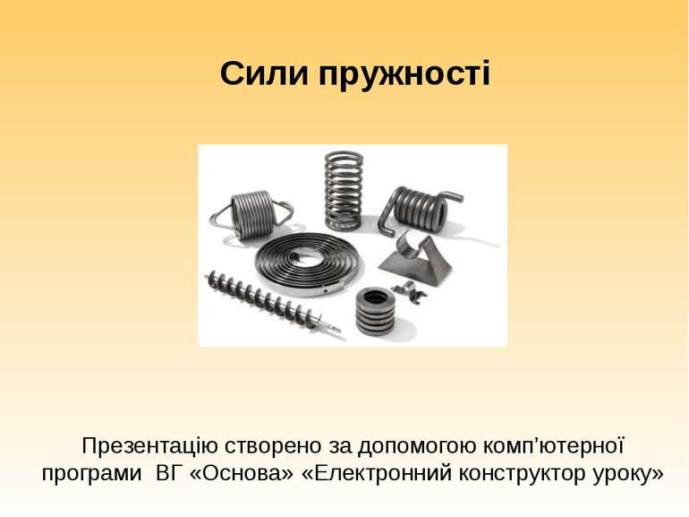 Сили пружності Презентацію створено за допомогою комп'ютерної програми ВГ «Ос...