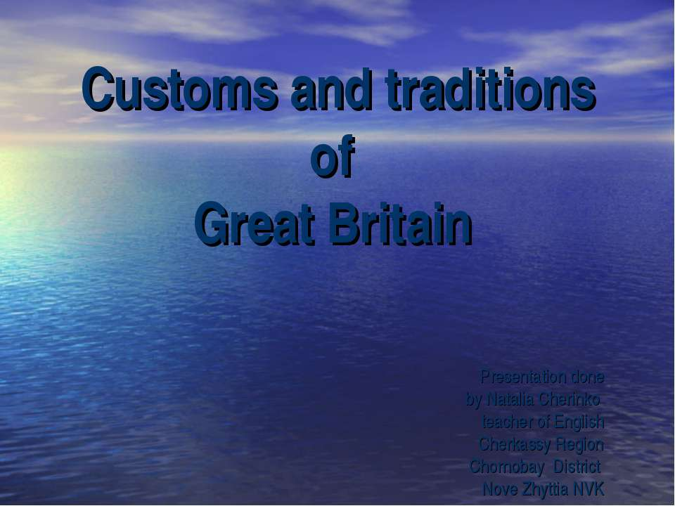 Customs and traditions of Great Britain Presentation done by Natalia Cherinko...