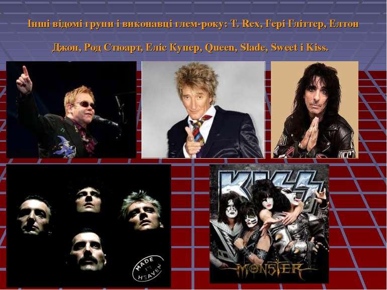 Інші відомі групи і виконавці глем-року: T. Rex, Гері Гліттер, Елтон Джон, Ро...