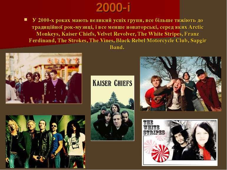 2000-і У 2000-х роках мають великий успіх групи, все більше тяжіють до традиц...