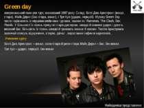 Green day американський панк-рок гурт, заснований 1987 року. Склад: Біллі Джо...