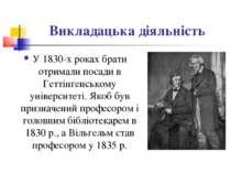 Викладацька діяльність У 1830-х роках брати отримали посади в Геттінгенському...