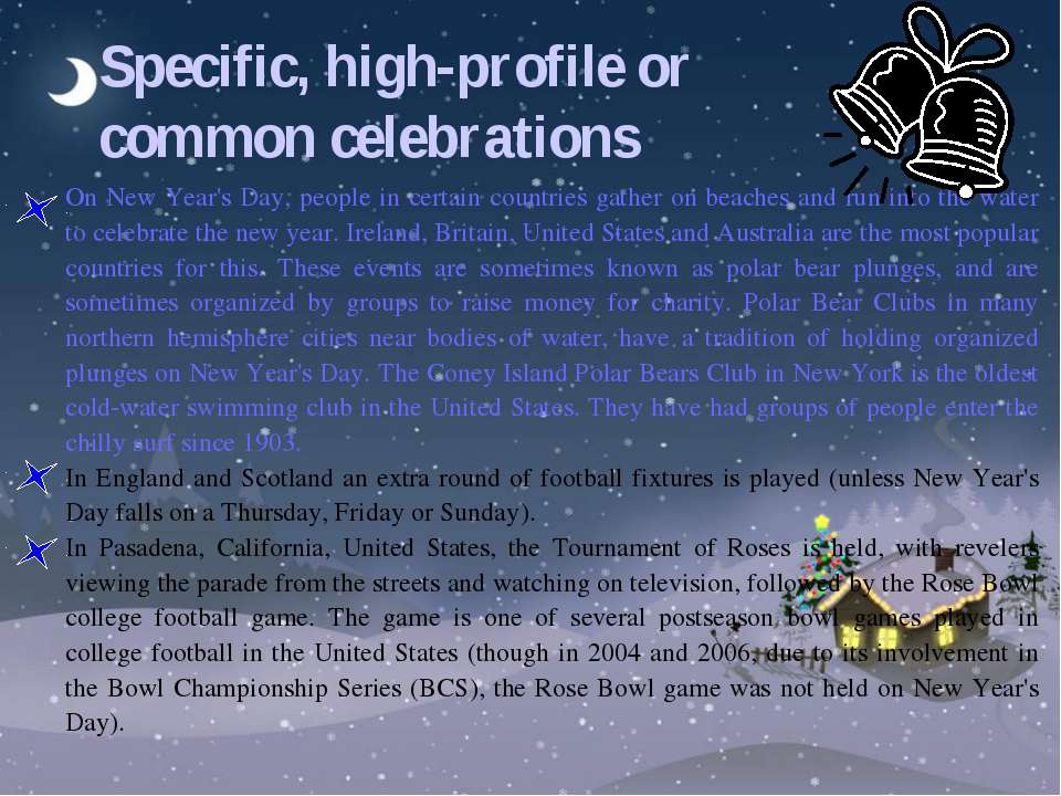 Specific, high-profile or common celebrations On New Year's Day, people in ce...