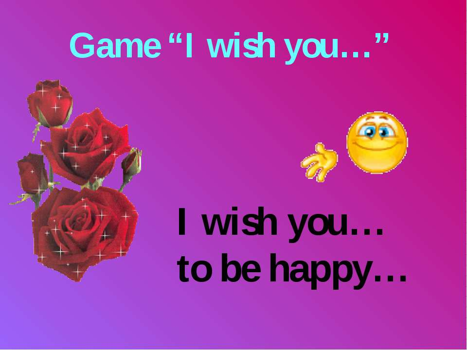 "Game ""I wish you…"" I wish you… to be happy…"