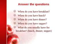 Answer the questions When do you have breakfast? When do you have lunch? When...