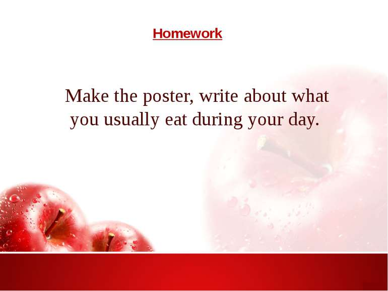 Homework Make the poster, write about what you usually eat during your day.