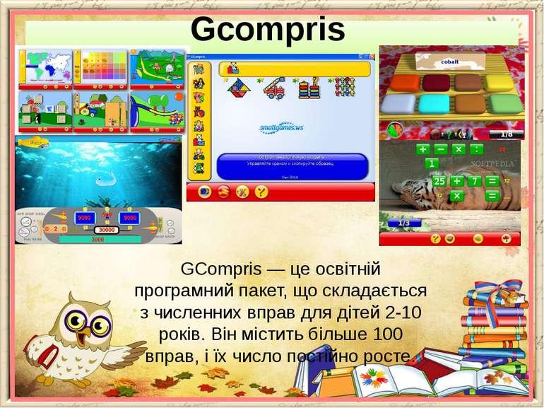 Gcompris GCompris — це освітній програмний пакет, що складається з численних ...
