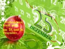Weihnachten feiert man am 25. und 26. Dezember. DEZEMBER