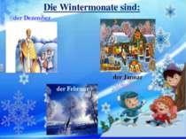 Die Wintermonate sind: der Dezember der Januar der Februar