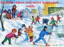 Die Kinder fahren Schi, laufen Schlittschuh, rodeln.