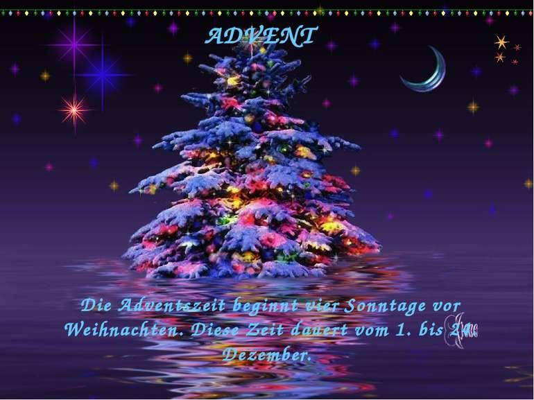 ADVENT Die Adventszeit beginnt vier Sonntage vor Weihnachten. Diese Zeit daue...