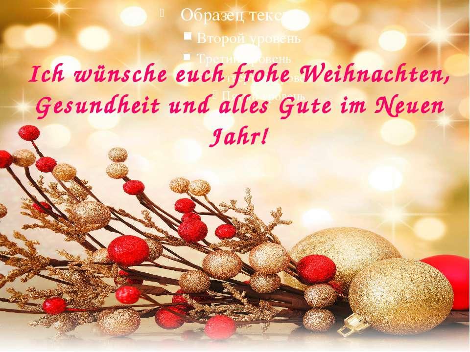 Ich wünsche euch frohe Weihnachten, Gesundheit und alles Gute im Neuen Jahr!