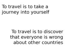 To travel is to take a journey into yourself To travel is to discover that ev...