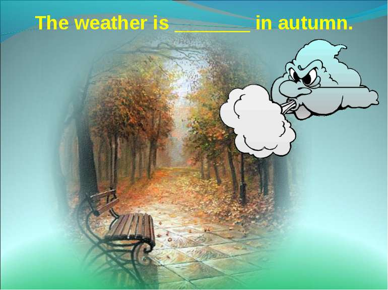 The weather is _______ in autumn.
