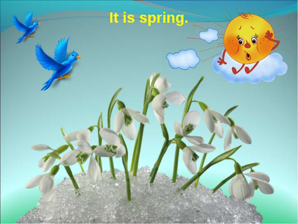It is spring.