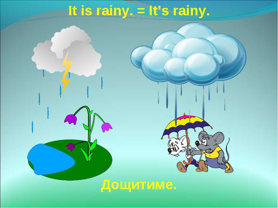 It is rainy. = It's rainy. Дощитиме.