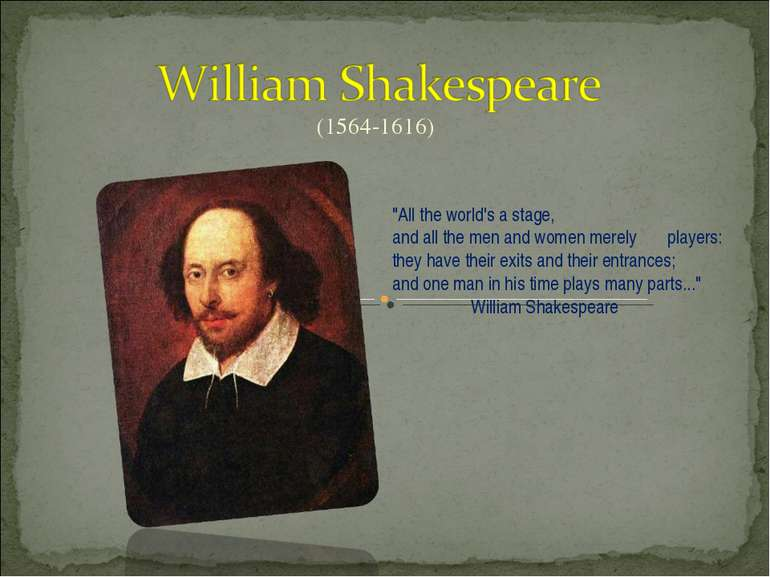 "(1564-1616) ""All the world's a stage, and all the men and women merely player..."