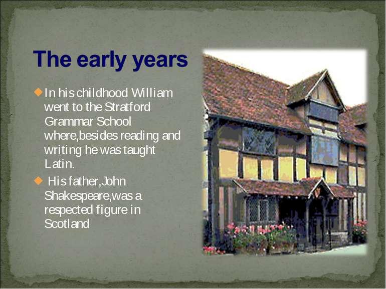 In his childhood William went to the Stratford Grammar School where,besides r...