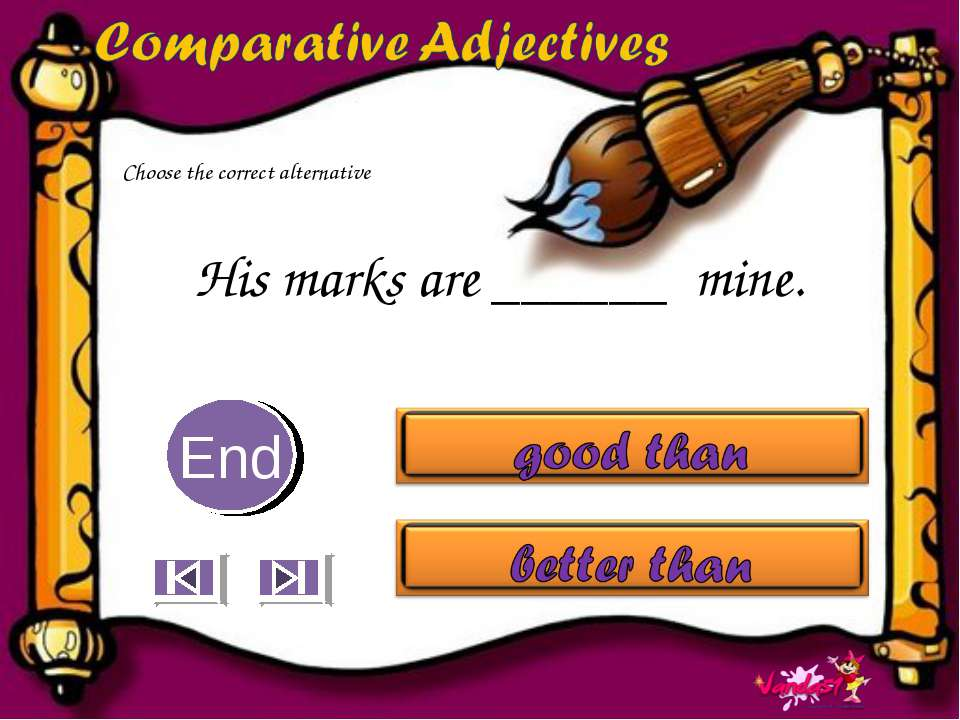 His marks are ______ mine. 10 9 8 7 6 5 4 3 2 1 End Choose the correct altern...
