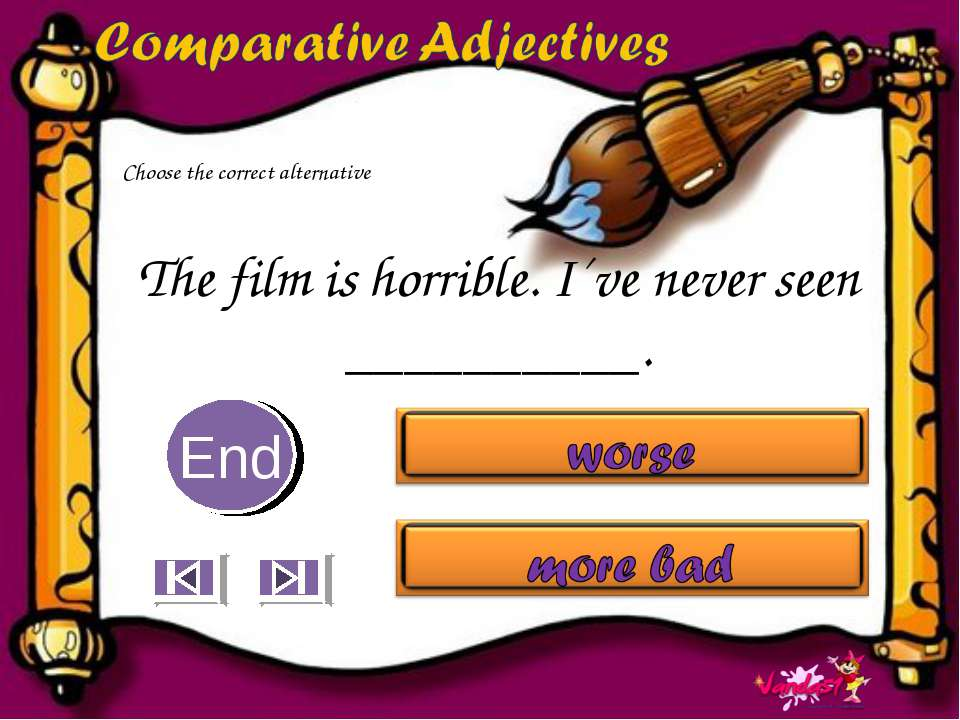 The film is horrible. I´ve never seen __________. 10 9 8 7 6 5 4 3 2 1 End Ch...