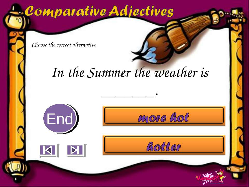 In the Summer the weather is _______. 10 9 8 7 6 5 4 3 2 1 End Choose the cor...