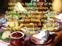 Ukrainian food is one of the richest national cuisines. Its dishes are well k...