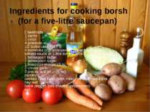 Ingredients for cooking borsh (for a five-litre saucepan) 2 beetroots 1 carro...
