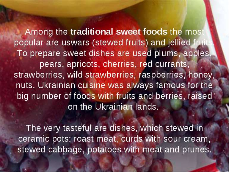 Among the traditional sweet foods the most popular are uswars (stewed fruits)...