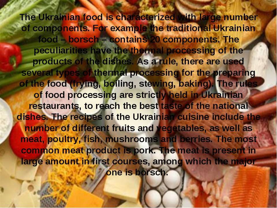 The Ukrainian food is characterized with large number of components. For exam...